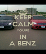 KEEP CALM YOU'RE IN A BENZ - Personalised Poster A4 size