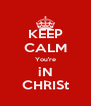 KEEP CALM You're iN CHRISt - Personalised Poster A4 size