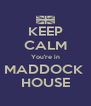 KEEP CALM You're in MADDOCK  HOUSE - Personalised Poster A4 size