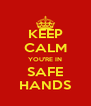 KEEP CALM YOU'RE IN SAFE HANDS - Personalised Poster A4 size