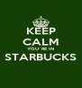 KEEP CALM YOU`RE IN STARBUCKS  - Personalised Poster A4 size