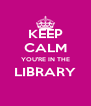 KEEP CALM YOU'RE IN THE LIBRARY  - Personalised Poster A4 size