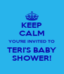 KEEP CALM YOU'RE INVITED TO TERI'S BABY SHOWER! - Personalised Poster A4 size