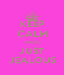 KEEP CALM You're JUST JEALOUS - Personalised Poster A4 size