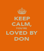 KEEP CALM, YOU'RE LOVED BY DON - Personalised Poster A4 size