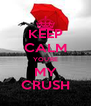 KEEP CALM YOU'RE MY CRUSH - Personalised Poster A4 size