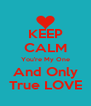 KEEP CALM You're My One  And Only  True LOVE - Personalised Poster A4 size