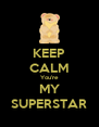 KEEP CALM You're MY SUPERSTAR - Personalised Poster A4 size