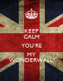 KEEP CALM YOU'RE MY WONDERWALL - Personalised Poster A4 size