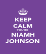 KEEP CALM YOU'RE NIAMH JOHNSON - Personalised Poster A4 size