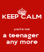 KEEP CALM  you're not a teenager  any more - Personalised Poster A4 size
