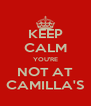 KEEP CALM YOU'RE NOT AT CAMILLA'S - Personalised Poster A4 size