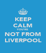 KEEP CALM YOU'RE NOT FROM LIVERPOOL - Personalised Poster A4 size