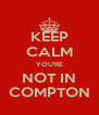 KEEP CALM YOU'RE NOT IN COMPTON - Personalised Poster A4 size