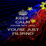 KEEP  CALM YOU'RE NOT LATE YOU'RE JUST FILIPINO - Personalised Poster A4 size
