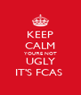 KEEP CALM YOU'RE NOT UGLY IT'S FCAS  - Personalised Poster A4 size