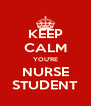 KEEP CALM YOU'RE NURSE STUDENT - Personalised Poster A4 size