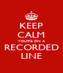 KEEP CALM YOU'RE ON A RECORDED LINE - Personalised Poster A4 size