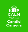 KEEP CALM You're on Candid Camera - Personalised Poster A4 size