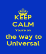 KEEP CALM You're on  the way to Universal - Personalised Poster A4 size