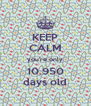 KEEP CALM you're only 10.950 days old - Personalised Poster A4 size