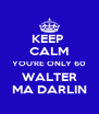 KEEP  CALM YOU'RE ONLY 60 WALTER MA DARLIN - Personalised Poster A4 size