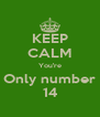 KEEP CALM You're Only number 14 - Personalised Poster A4 size