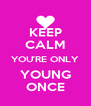 KEEP CALM YOU'RE ONLY YOUNG ONCE - Personalised Poster A4 size