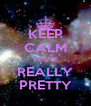 KEEP CALM YOU'RE REALLY PRETTY - Personalised Poster A4 size