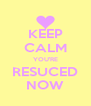 KEEP CALM YOU'RE RESUCED NOW - Personalised Poster A4 size