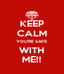 KEEP CALM YOU'RE SAFE WITH ME!! - Personalised Poster A4 size