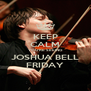 KEEP CALM YOU'RE SEEING JOSHUA BELL FRIDAY - Personalised Poster A4 size