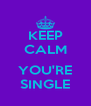 KEEP CALM  YOU'RE SINGLE - Personalised Poster A4 size