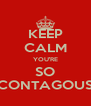KEEP CALM YOU'RE SO CONTAGOUS - Personalised Poster A4 size