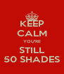 KEEP CALM YOU'RE STILL 50 SHADES - Personalised Poster A4 size