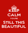 KEEP CALM YOU'RE STILL THIS BEAUTIFUL - Personalised Poster A4 size