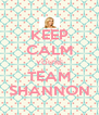 KEEP CALM YOU'RE TEAM SHANNON - Personalised Poster A4 size