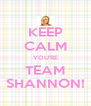 KEEP CALM YOU'RE TEAM SHANNON! - Personalised Poster A4 size