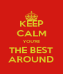 KEEP CALM YOU'RE THE BEST AROUND - Personalised Poster A4 size