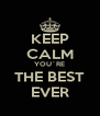KEEP CALM YOU´RE THE BEST EVER - Personalised Poster A4 size
