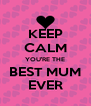 KEEP CALM YOU'RE THE BEST MUM EVER - Personalised Poster A4 size