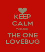 KEEP CALM YOU'RE  THE ONE LOVEBUG - Personalised Poster A4 size