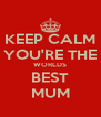 KEEP CALM YOU'RE THE WORLDS BEST MUM - Personalised Poster A4 size