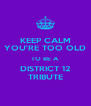 KEEP CALM YOU'RE TOO OLD TO BE A DISTRICT 12 TRIBUTE - Personalised Poster A4 size