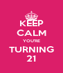 KEEP CALM YOU'RE TURNING 21 - Personalised Poster A4 size