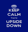 KEEP CALM You're UPSIDE DOWN - Personalised Poster A4 size