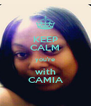 KEEP CALM you're with CAMIA - Personalised Poster A4 size