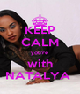 KEEP CALM you're with NATALYA  - Personalised Poster A4 size