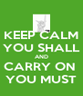 KEEP CALM YOU SHALL AND CARRY ON  YOU MUST - Personalised Poster A4 size