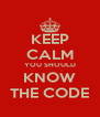 KEEP CALM YOU SHOULD KNOW THE CODE - Personalised Poster A4 size
